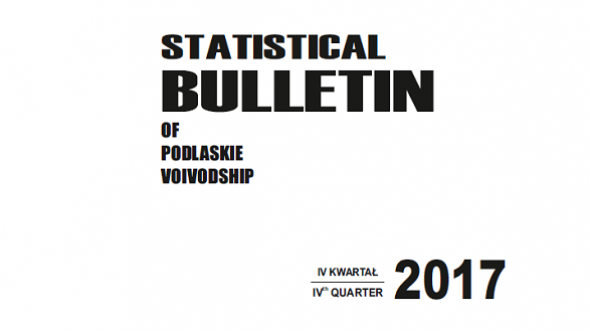 Statistical Bulletin of Podlaskie Voivodship IV quarter 2017